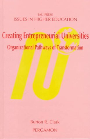 9780080433424: Creating Entrepreneurial Universities: Organizational Pathways of Transformation (Issues in Higher Education) (Esis Publication)