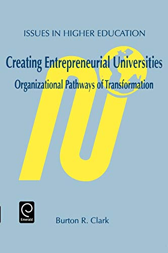 9780080433547: Creating Entrepreneurial Universities: Organizational Pathways of Transformation (Issues in Higher Education) (Issues in Higher Education) (Advances in Learning and Instruction Series)