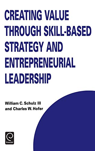 9780080434445: Creating Value through Skill-Based Strategy and Entrepreneurial Leadership (Technology, Innovation, Entrepreneurship and Competitive Strategy)