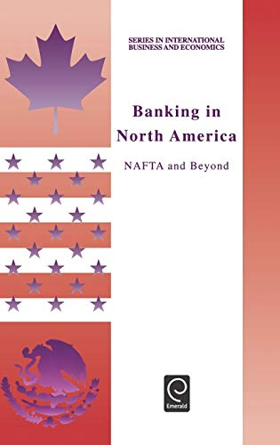 9780080434575: Banking in North America: NAFTA and Beyond (Series in International Business and Economics)