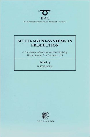 9780080436579: Multi-Agent-Systems in Production 1999: A Proceedings volume from the IFAC Workshop, Vienna, Austria, 2 - 4 December 1999 (IFAC Proceedings Volumes)