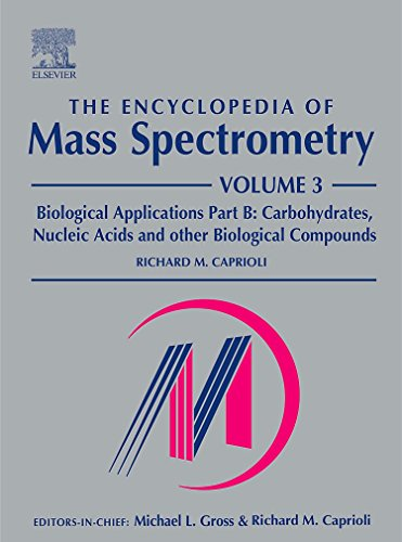 The Encyclopedia of Mass Spectrometry, Volume 3: Biological Applications, Part B: Carbohydrates, ...