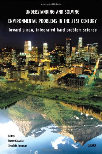 9780080441115: Understanding and Solving Environmental Problems in the 21st Century: Toward a New, Integrated Hard Problem Science