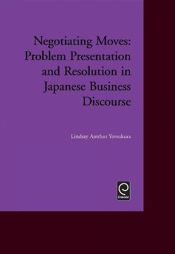 Negotiating Moves: Problem Presentation and Resolution in Japanese Business Discourse: Yotsukura, L...