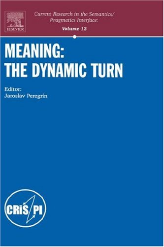 9780080441870: Meaning, Volume 12: The Dynamic Turn (Current Research in the Semantics/Pragmatics Interface) (Current Research in the Semantics/Pragmatics Interface Series)