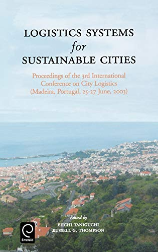 9780080442600: Logistics Systems for Sustainable Cities: Proceedings of the 3rd International Conference on City Logistics (Madeira, Portugal, 25-27 June, 2003)