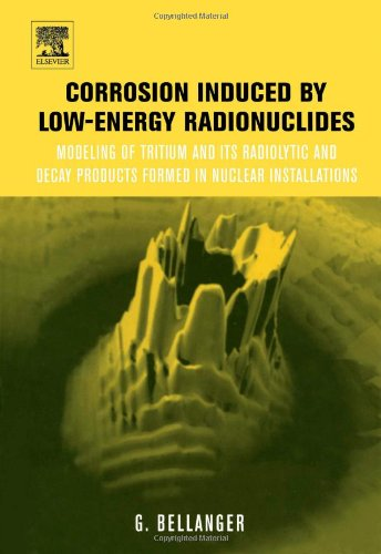 9780080445106: Corrosion induced by low-energy radionuclides: Modeling of Tritium and Its Radiolytic and Decay Products Formed in Nuclear Installations