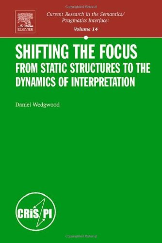 9780080445779: Shifting the Focus, Volume 14: From Static Structures to the Dynamics of Interpretation (Current Research in the Semantics/Pragmatics Interface) (Current ... in the Semantics/Pragmatics Interface)