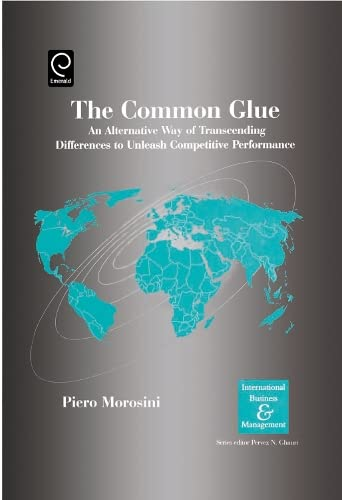9780080446103: The Common Glue: An Alternative Way of Transcending Differences to Unleash Competitive Performance (International Business and Management) ... (International Business & Management)