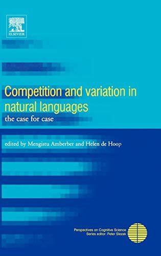 9780080446516: Competition and Variation in Natural Languages: The Case for Case (Perspectives on Cognitive Science)