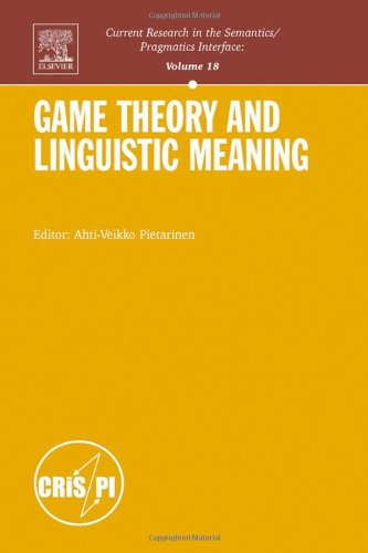Game Theory and Linguistic Meaning (Current Research in the Semantics/Pragmatics Interface): ...
