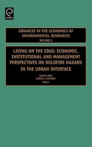9780080453279: Living on the Edge, Volume 6: Economic, Institutional and Management Perspectives on Wildfire Hazard in the Urban Interface (Advances in the Economics ... the Economics of Environmental Resources S.)