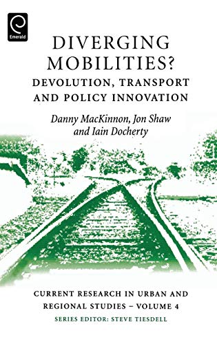 Diverging Mobilities?: Devolution, Transport and Policy Innovation: Danny Mackinnon