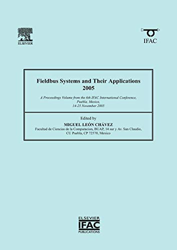 Fieldbus Systems And Their Applications 2005: A Proceedings Volume From The 6Th Ifac International ...