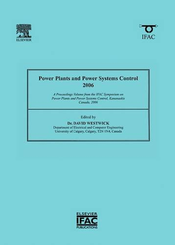 9780080466200: Power Plants and Power Systems Control 2006: A Proceedings Volume from the IFAC Symposium on Power Plants and Power Systems Control, Kananaskis, Canada, 2006 (IFAC Proceedings Volumes)