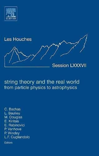 9780080548135: String Theory and the Real World: From Particle Physics to Astro Physics: Lecture Notes of the Les Houches Summer School 2007