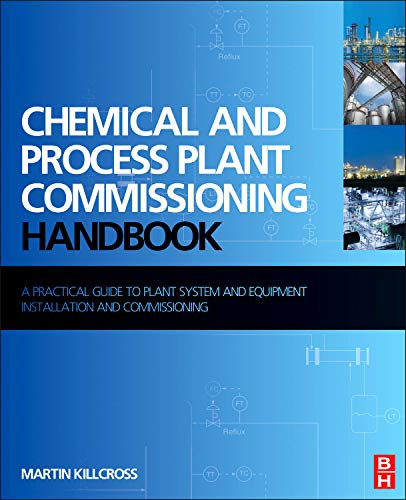 9780080971742: Chemical and Process Plant Commissioning Handbook: A Practical Guide to Plant System and Equipment Installation and Commissioning