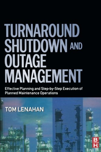 9780080973876: Turnaround, Shutdown and Outage Management: Effective Planning and Step-by-Step Execution of Planned Maintenance Operations