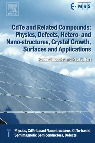 9780080974859: CdTe and Related Compounds; Physics, Defects, Hetero- and Nano-structures, Crystal Growth, Surfaces and Applications: Physics, CdTe-based ... Semimagnetic Semiconductors, Defects