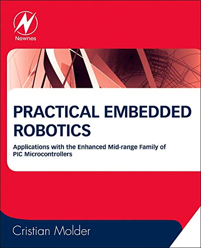 9780080993973: Practical Embedded Robotics: Applications with the Enhanced Mid-Range Family of PIC Microcontrollers