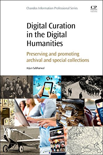 9780081001431: Digital Curation in the Digital Humanities: Preserving and Promoting Archival and Special Collections