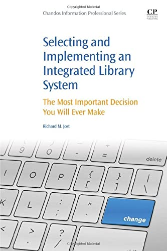 9780081001530: Selecting and Implementing an Integrated Library System: The Most Important Decision You Will Ever Make