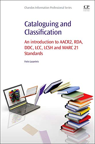 9780081001615: Cataloguing and Classification: An Introduction to AACR2, RDA, DDC, LCC, Lcsh and Marc 21 Standards