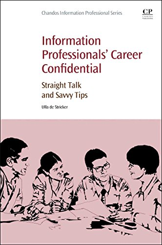 9780081001905: Information Professionals' Career Confidential: Straight Talk and Savvy Tips