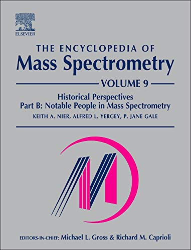 9780081003794: The Encyclopedia of Mass Spectrometry: Volume 9: Historical Perspectives, Part B: Notable People in Mass Spectrometry