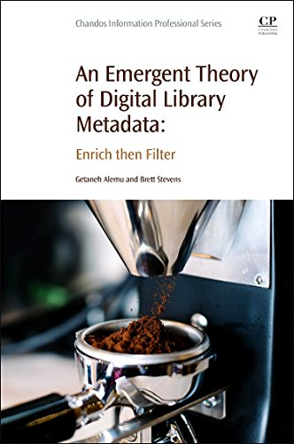 9780081003855: An Emergent Theory of Digital Library Metadata: Enrich then Filter