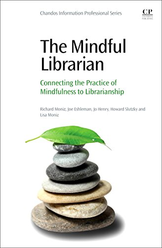 9780081005552: The Mindful Librarian: Connecting the Practice of Mindfulness to Librarianship (Chandos Information Professional)