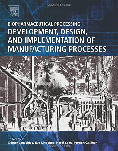 9780081006238: Biopharmaceutical Processing: Development, Design, and Implementation of Manufacturing Processes