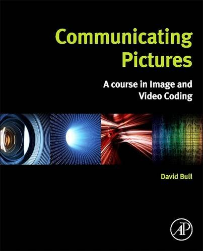 9780081013144: Communicating Pictures: A Course in Image and Video Coding