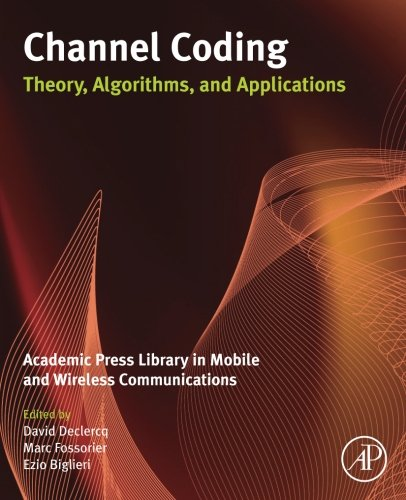 9780081013304: Channel Coding: Theory, Algorithms, and Applications: Academic Press Library in Mobile and Wireless Communications
