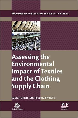 9780081013946: Assessing the Environmental Impact of Textiles and the Clothing Supply Chain (Woodhead Publishing Series in Textiles)