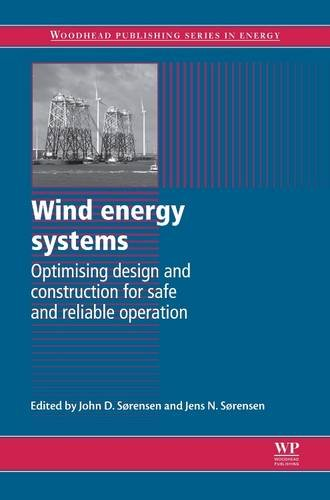 9780081015025: Wind Energy Systems: Optimising Design and Construction for Safe and Reliable Operation (Woodhead Publishing Series in Energy)