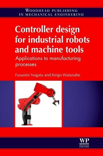 9780081015421: Controller Design for Industrial Robots and Machine Tools: Applications to Manufacturing Processes