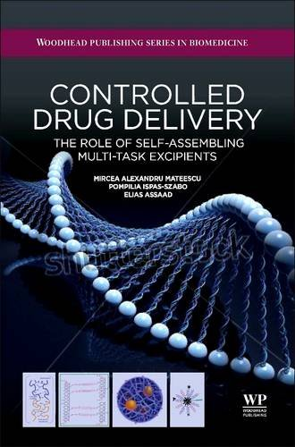 9780081015742: Controlled Drug Delivery: The Role of Self-Assembling Multi-Task Excipients (Woodhead Publishing Series in Biomedicine)