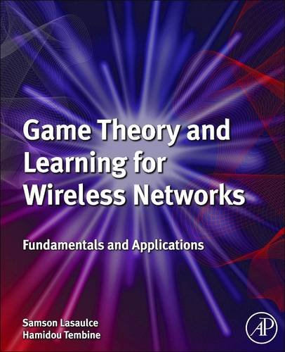 9780081016008: Game Theory and Learning for Wireless Networks: Fundamentals and Applications
