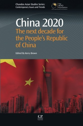 9780081017401: China 2020: The Next Decade for the People's Republic of China (Chandos Asian Studies Series)