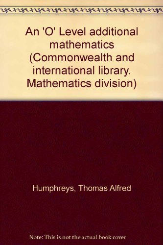 9780082031222: An 'O' Level additional mathematics (Commonwealth and international library. Mathematics division)