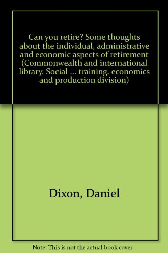 9780082036036: 'CAN YOU RETIRE? SOME THOUGHTS ABOUT THE INDIVIDUAL, ADMINISTRATIVE AND ECONOMIC ASPECTS OF RETIREMENT (COMMONWEALTH AND INTERNATIONAL LIBRARY. SOCIAL