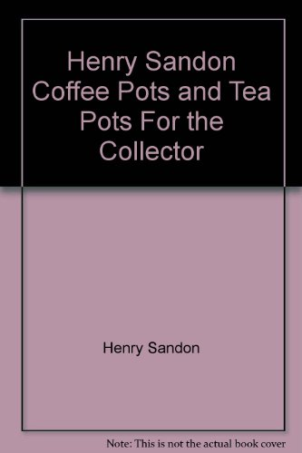 Coffee Pots and Teapots for the Collector: Sandon, Henry