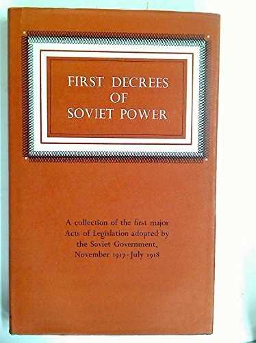 9780085352249: First Decrees of Soviet Power. A collection of the first major Acts of Legislation adopted by the Soviet Government, Novermber 1917 - July 1918.