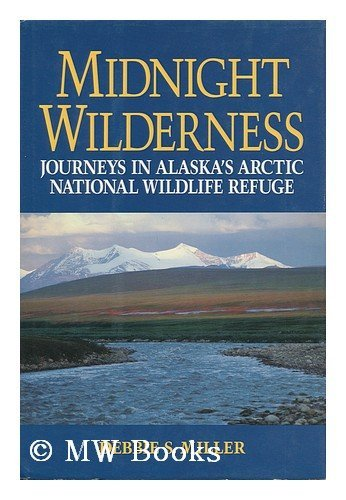 Midnight Wilderness: Journeys in Alaska's Arctic National Wildlife Refuge.: Debbie S. Miller .