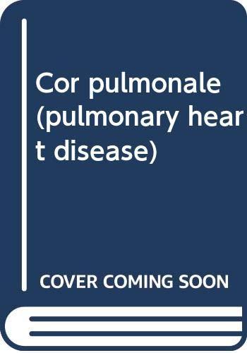 9780087993006: Cor pulmonale (pulmonary heart disease)