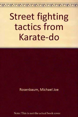 Street fighting tactics from Karate-do: Rosenbaum, Michael Joe
