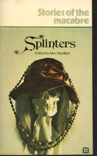 SPLINTERS, STORIES OF THE MACABRE: Hamilton, Alex(editor),(Stories by