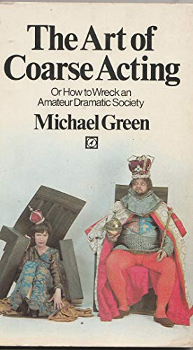 9780090038008: The Art of Coarse Acting: Or How to Wreck an Amateur Dramatic Society