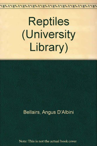 Reptiles (Hutchinson university library: Biological sciences): Bellairs, Angus d'A
